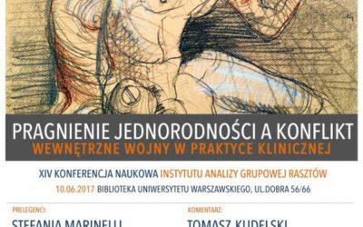 """10.06.2017 Konferencja Instytutu Analizy Grupowej """"Rasztów"""" pt.: """"Pragnienie jednorodności a konflikt, wewnętrzne wojny w praktyce klinicznej."""""""